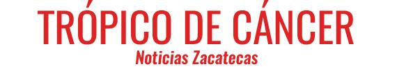 Trópico de Cáncer Noticias Zacatecas